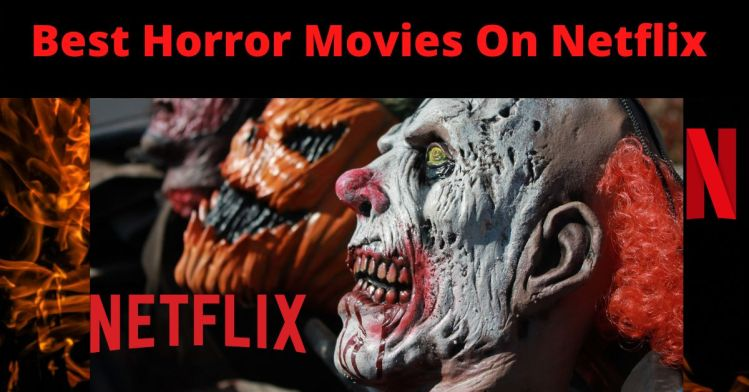 What Is The Scariest Movie On Netflix 2021