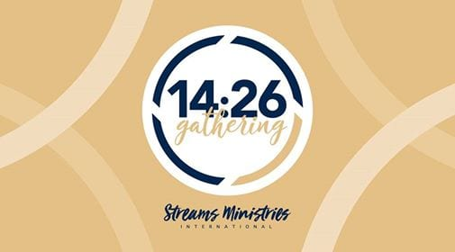 14:26 Gathering - STREAMS MINISTRIES INTERNATIONAL
