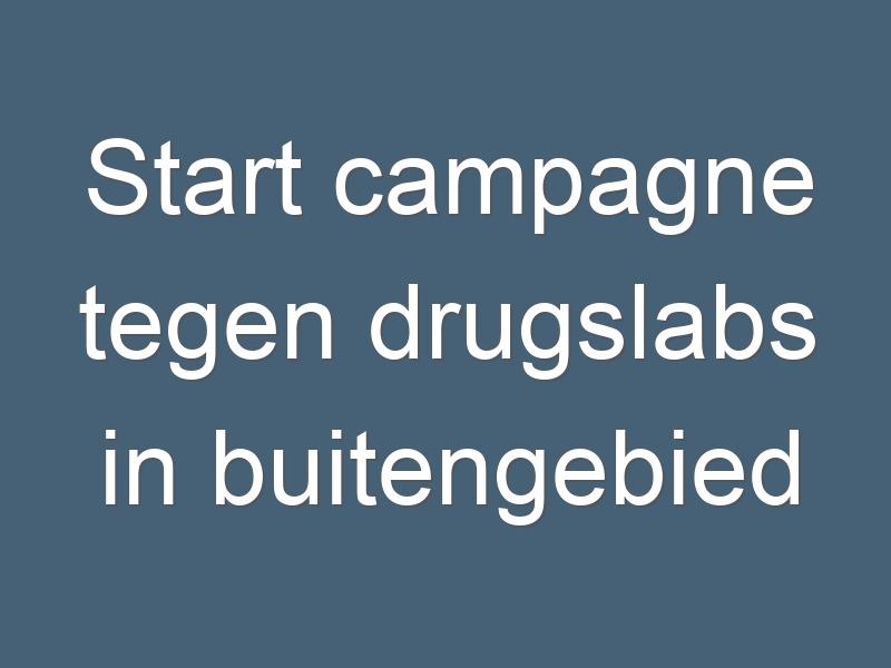 Start campagne tegen drugslabs in buitengebied Achterhoek