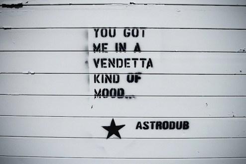 a graffiti stencil by astrodub which reads you got me in a vendetta kind of mood found in brooklyn, nyc