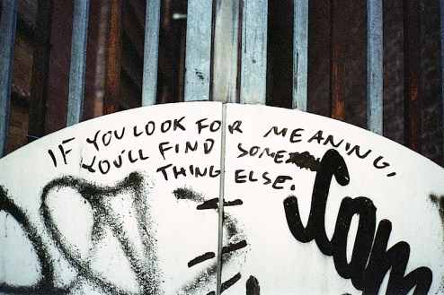 if you look for meaning youll find something else close up