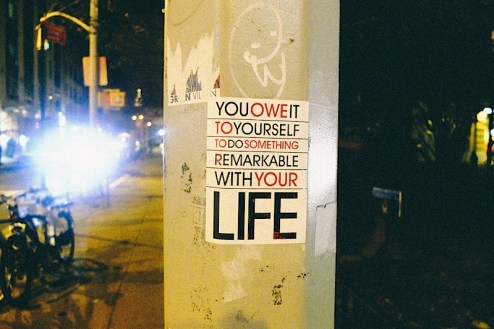 you owe it to yourself to do something remarkable with your life