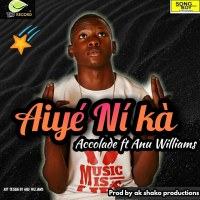Music: Accolade Ft. Anu Williams - Aiye Ni Ka