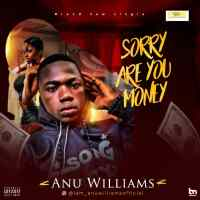 Music: Anu Williams - Sorry Are You Money