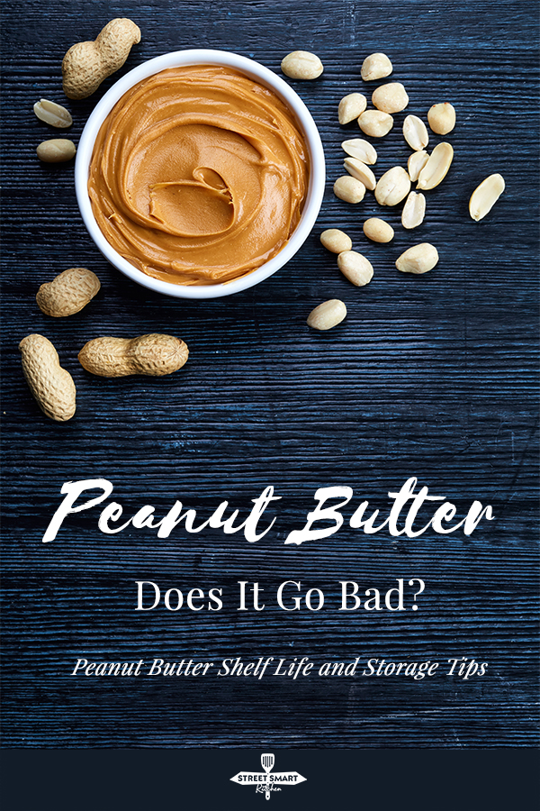 Does Peanut Butter Go Bad? Peanut Butter Shelf Life and Storage Tips ...