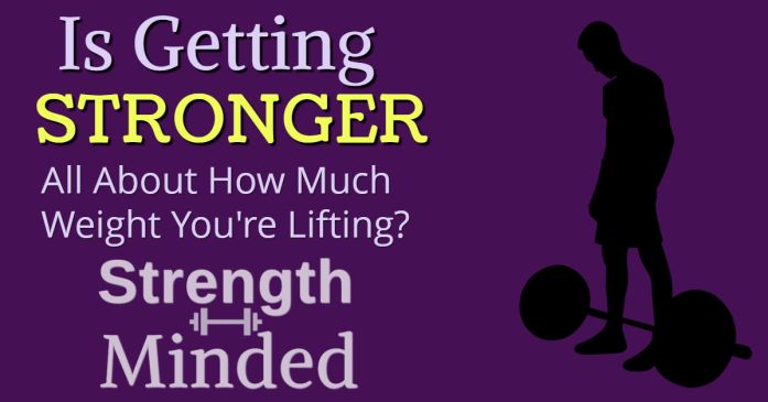 Is Getting Stronger All About How Much Weight You're Lifting?
