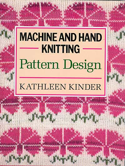 "Kathleen Kinder, ""Machine and Hand Knitting Pattern Design"""