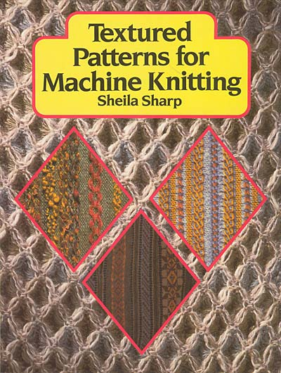 Sheila Sharp, Textured Patterns for Machine Knitting