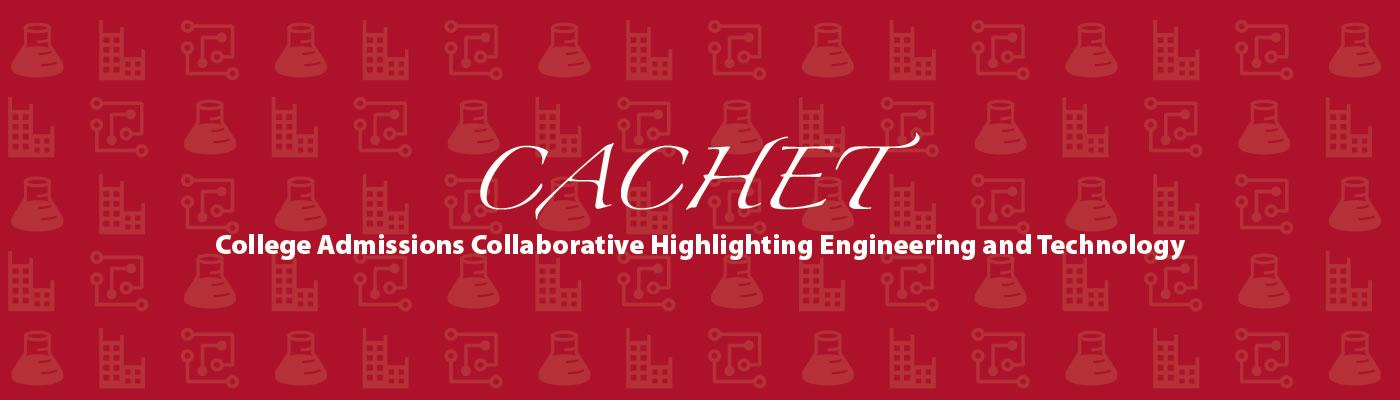 CACHET College Admissions Collaborative Highlighting Engineering & Technology