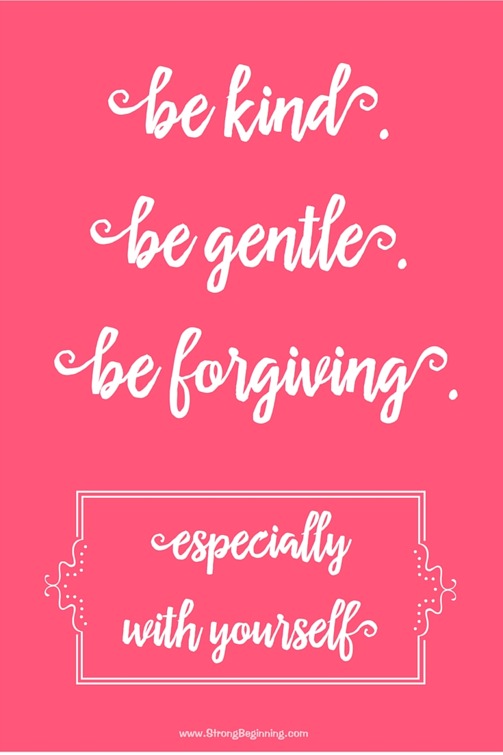 Be kind. Be generous. Be forgiving.