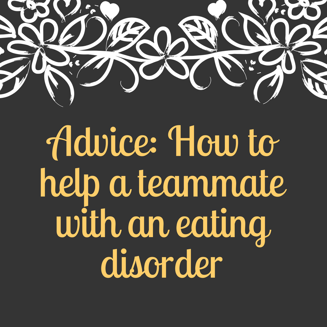 Workbooks eating disorder workbook : Advice to help a Teammate with an Eating Disorder: Part 1