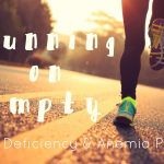 Running on Empty: Iron Deficiency & Anemia