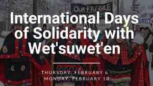 UPDATED: International Days of Solidarity with Wet'suwet'en