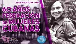 60 aniversario: Una mensaje a Federación de Mujeres Cubanas