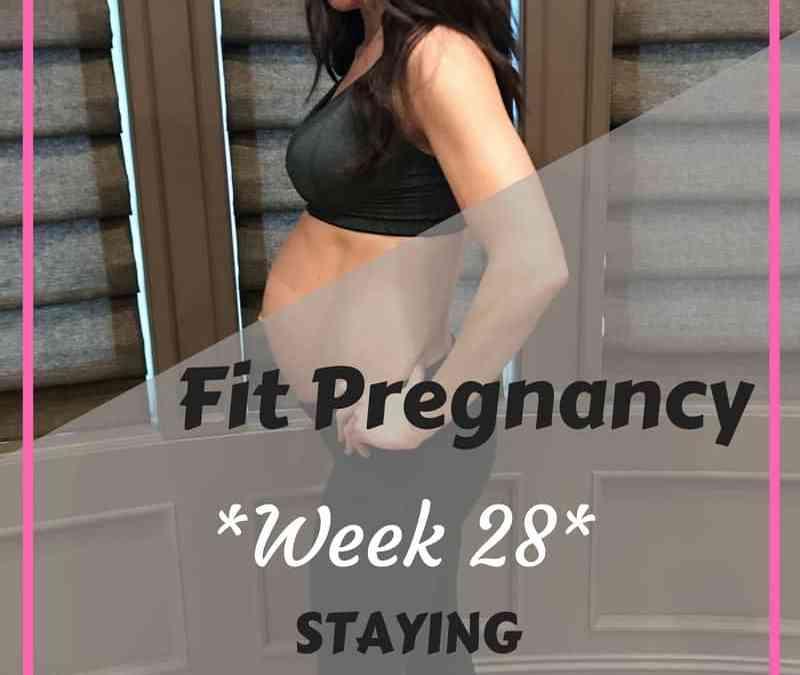 Week 28: Fit Pregnancy Update