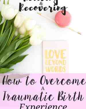 Reliving and recovering from a traumatic birth experience