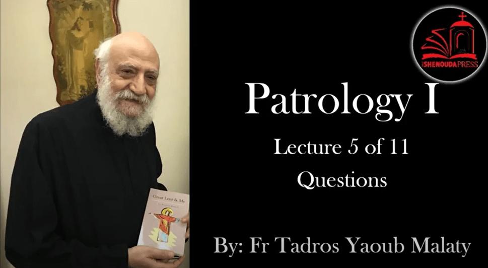 Patrology – Fr Tadros Malaty | Part 5 | Orthodox Sermons Series