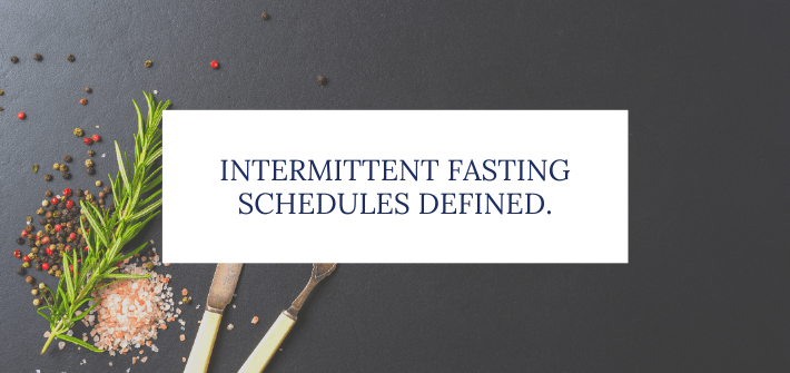 Intermittent Fasting Schedules Defined.
