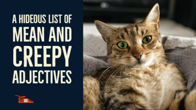 Read more about the article A hideous list of mean and creepy adjectives