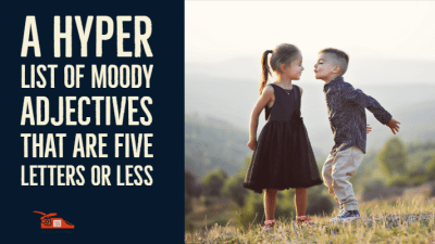 A hyper list of moody adjectives that are five letters or less