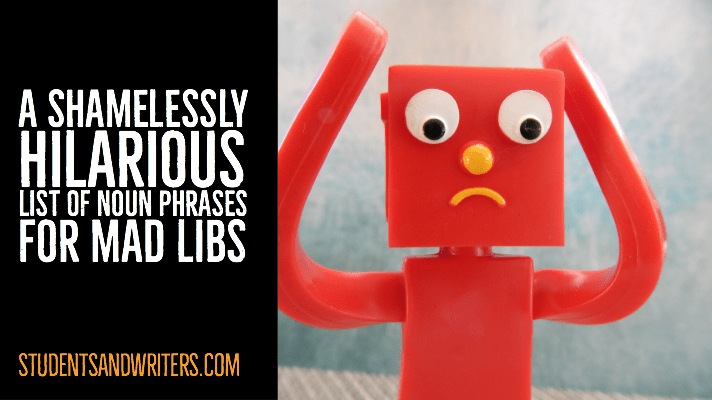 You are currently viewing A shamelessly hilarious list of noun phrases for mad libs