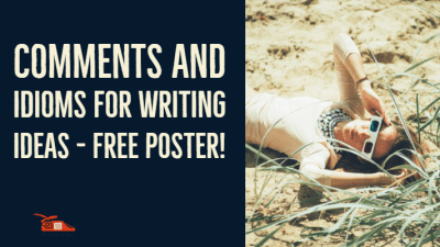Comments and idioms for writing ideas – Free Poster!