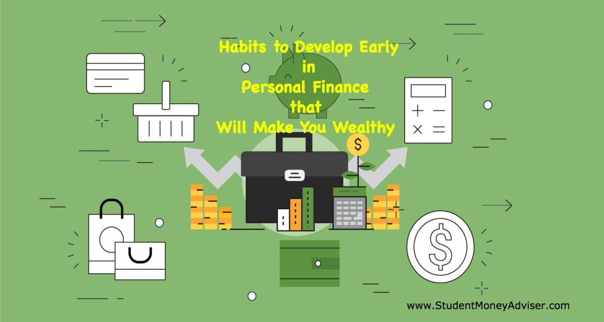 Habits to Develop Early in Personal Finance that Will Make You Wealthy