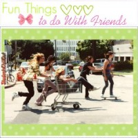 fun things to do with friends at home