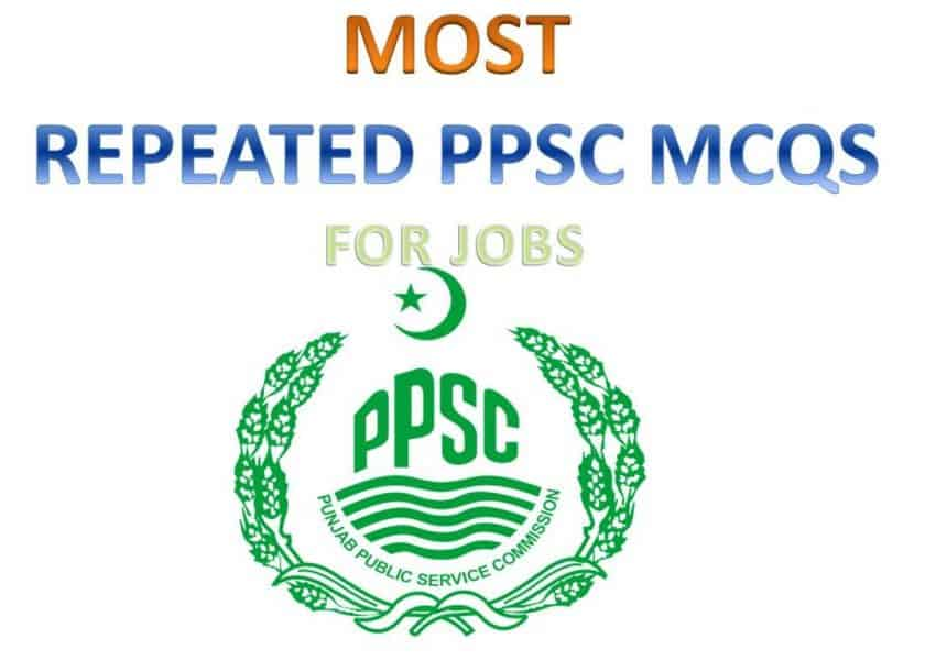 Most Repeated PPSC MCQs with answers ( For Jobs in Pakistan 2019)