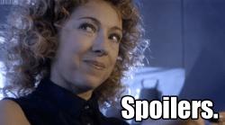 """Dans Doctor Who, c'est plutôt cette chère River Song qui nous dirait """"Spoilers !"""" avec un petit sourire énigmatique."""