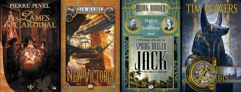 Dans l'ordre : Les Lames du Cardinal de Pierre Pevel - New Victoria de Lia Habel - Burton & Swinburne : L'Étrange affaire de Spring Heeled Jack de Mark Hodder - Les Voies d'Anubis de Tim Powers