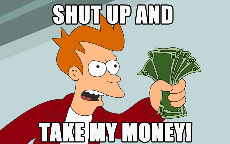 ¤-¤-¤ EVENT XI : DEUXIEME SESSION OUVERTE ! ¤-¤-¤   - Page 3 Futurama-shut-up-and-take-my-money