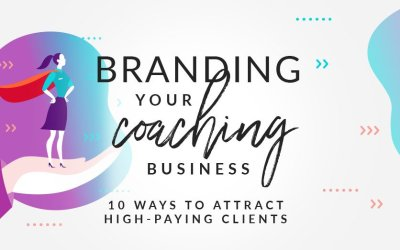 Branding your Coaching Business: 10 Ways to Attract High Paying Clients for 2021