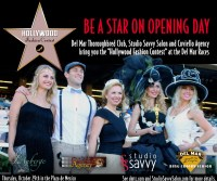 BE A STAR ON OPENING DAY at the Hollywood Fashion Contest. Del Mar Thoroughbred Club, Studio Savvy Salon and Cuviello Agency bring you the Hollywood Fashion Contest at the Del Mar Races. Friday, October 29th in the Plaza de Mexico. See dmtc.com and StudioSavvySalon.com for more details.
