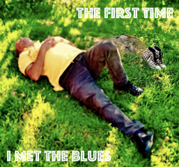 The first time I met the blues