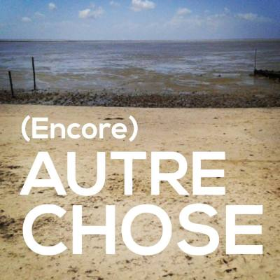 (Encore) Autre Chose