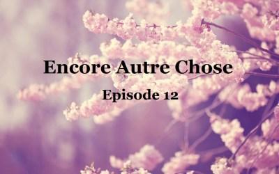 Encore Autre Chose Ep. 12