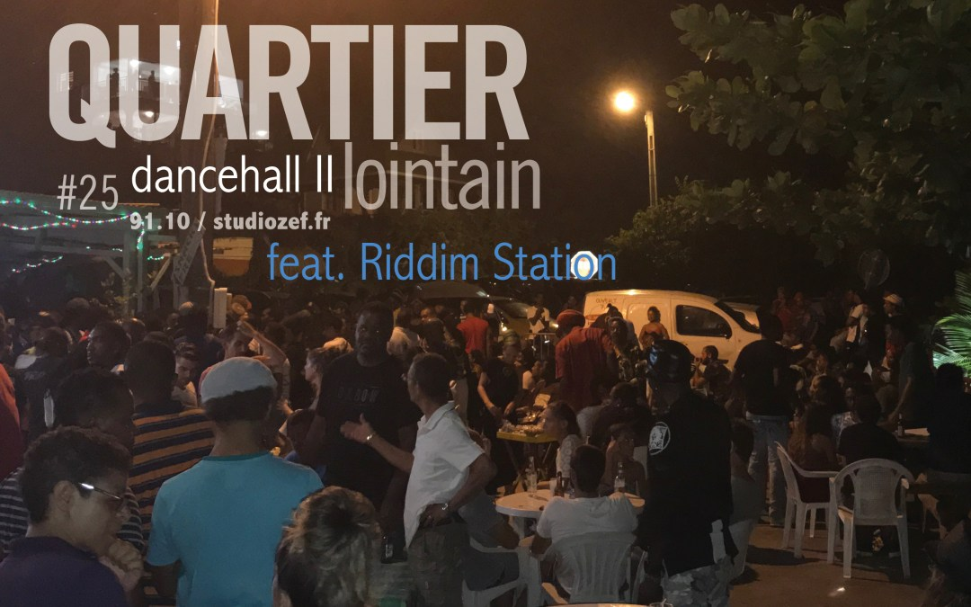Quartier Lointain #25 – Quartier lointain meets Riddim Station – Dancehall lokal #2