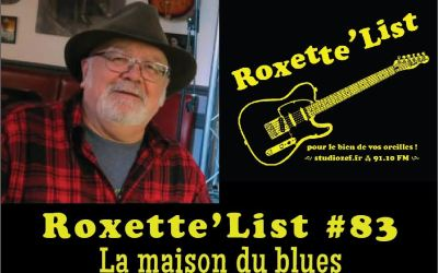 Roxette'List #83 : la maison du blues