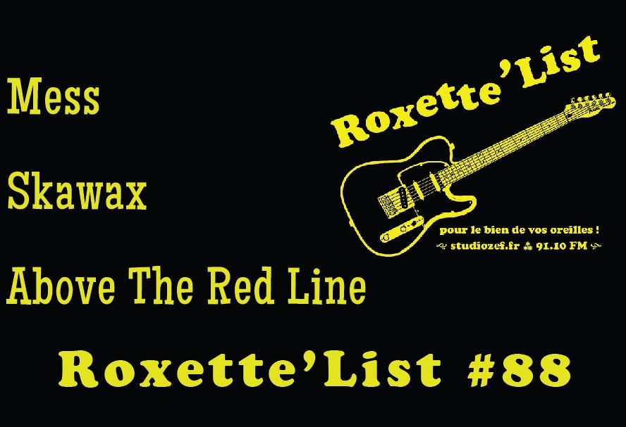 Roxette'List #88 : Mess, Skawax, Above The Red Line