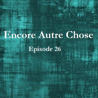 Encore Autre Chose – Ep.26