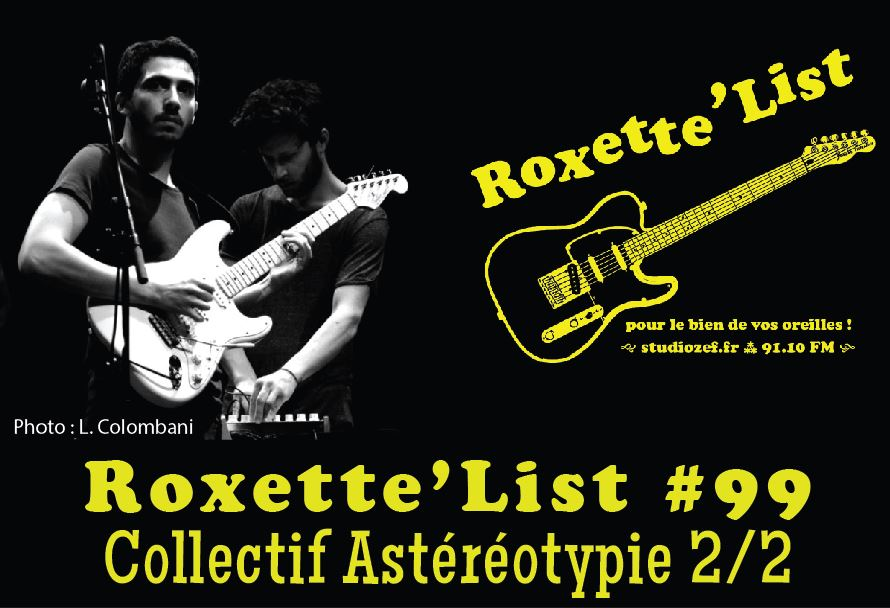 Roxette'List #99 : le collectif Astéréotypie (2/2)