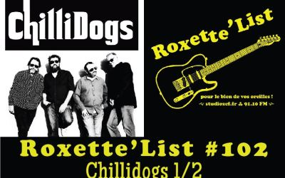 Roxette'List #102 : Chillidogs (1/2)