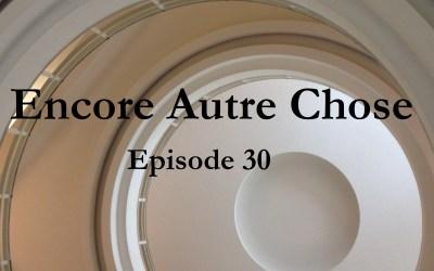 Encore Autre Chose – Ep.30