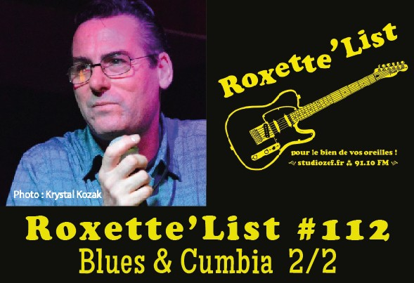La Roxette'List #112 : Blues and Cumbia (2/2)