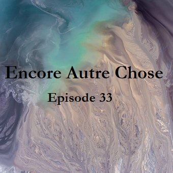 Encore Autre Chose – Ep.33