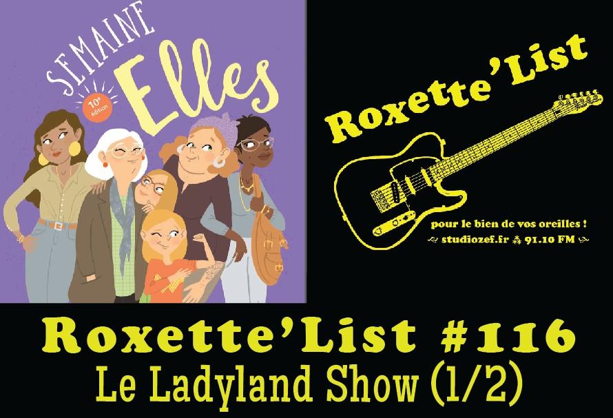 La Roxette'List #116 : «Ladyland Show» pour la semaine «Elles» (1/2)