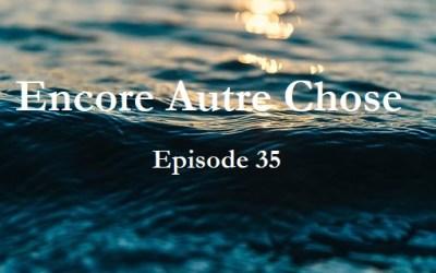 Encore Autre Chose – Ep.35