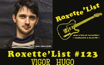 La Roxette'List #123 : Vigor Hugo