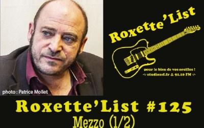 La Roxette'List #125 : Mezzo (1/2).